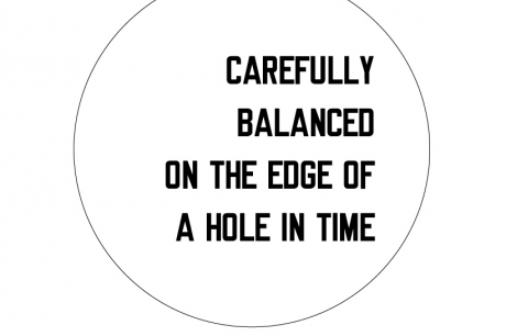 CAREFULLY BALANCED ON THE EDGE OF A HOLE IN TIME