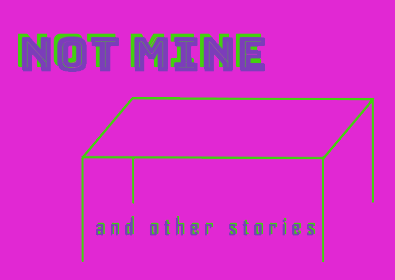 Not mine and other stories